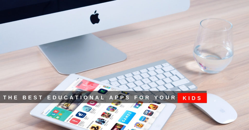 The Best Educational Apps for Your Kids